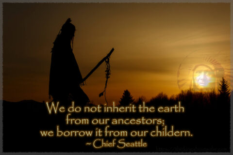 We do not inherit the earth for our ancestors